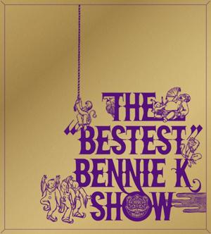 """THE """"BESTEST"""" BENNIE K SHOW =BENNIE K="""