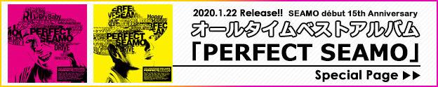 「PERFECT SEAMO」SPECIAL PAGE